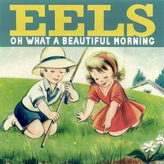 Oh What A Beautiful Morning by Eels
