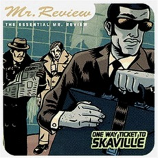One Way Ticket To Skaville: The Essential Mr. Review