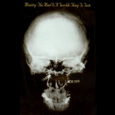 The Mind Is A Terrible Thing To Taste mp3 Album by Ministry
