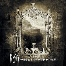 Take A Look In The Mirror mp3 Album by Korn