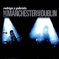 Live: Manchester And Dublin mp3 Live by Rodrigo Y Gabriela