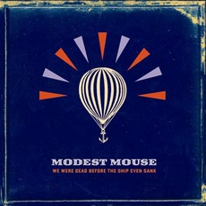 We Were Dead Before The Ship Even Sank mp3 Album by Modest Mouse