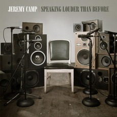 Speaking Louder Than Before mp3 Album by Jeremy Camp