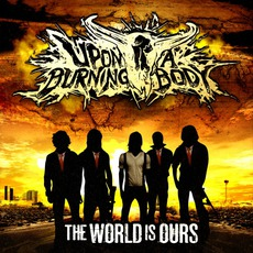 The World Is Ours mp3 Album by Upon A Burning Body
