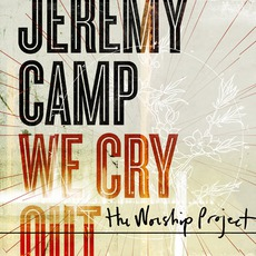 We Cry Out: The Worship Project mp3 Album by Jeremy Camp