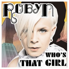 Who's That Girl by Robyn