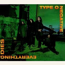 Everything Dies by Type O Negative