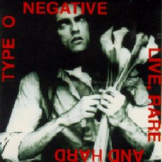 Live, Rare And Hard by Type O Negative