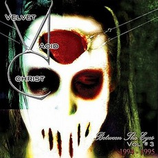 Between The Eyes, Volume 3: 1994–1995 mp3 Artist Compilation by Velvet Acid Christ