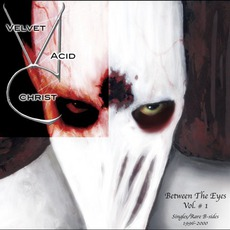 Between The Eyes, Volume 1: Singles/Rare B-Sides: 1996–2000 mp3 Artist Compilation by Velvet Acid Christ