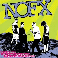 45 Or 46 Songs That Weren'T Good Enough To Go On Our Other Records by NoFX