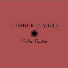 Cedar Shakes mp3 Album by Timber Timbre