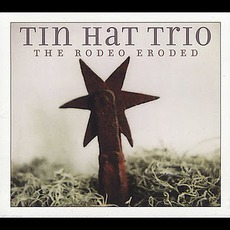 The Rodeo Eroded mp3 Album by Tin Hat Trio