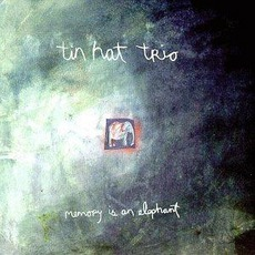 Memory Is An Elephant mp3 Album by Tin Hat Trio