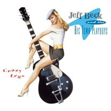 Crazy Legs mp3 Album by Jeff Beck & The Big Town Playboys