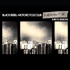 American X: Baby 81 Sessions mp3 Album by Black Rebel Motorcycle Club
