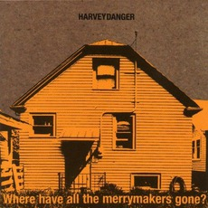 Where Have All The Merrymakers Gone? mp3 Album by Harvey Danger