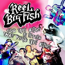 Our Live Album Is Better Than Your Live Album mp3 Live by Reel Big Fish