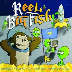 Monkeys For Nothin' And The Chimps For Free mp3 Album by Reel Big Fish