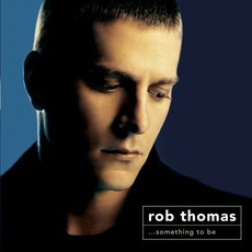 ...Something To Be mp3 Album by Rob Thomas