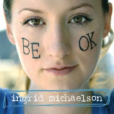 Be OK mp3 Album by Ingrid Michaelson