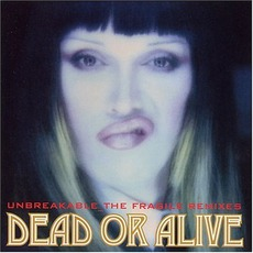 Unbreakable: The Fragile Remixes by Dead Or Alive