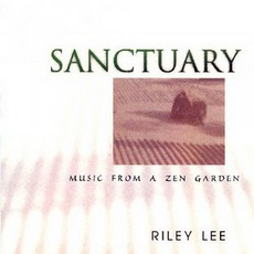 Sanctuary: Music From A Zen Garden by Riley Lee