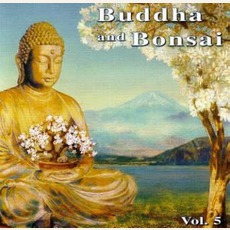 Buddha And Bonsai, Volume 5 mp3 Album by Oliver Shanti & Friends