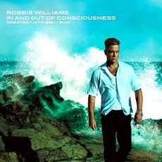 In And Out Of Consciousness: Greatest Hits 1990–2010 (Deluxe Edition) mp3 Artist Compilation by Robbie Williams