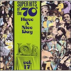 Super Hits Of The '70S: Have A Nice Day, Volume 17 by Various Artists
