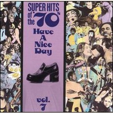 Super Hits Of The '70S: Have A Nice Day, Volume 7 mp3 Compilation by Various Artists