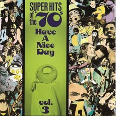 Super Hits Of The '70S: Have A Nice Day, Volume 3 mp3 Compilation by Various Artists