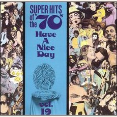 Super Hits Of The '70S: Have A Nice Day, Volume 19 by Various Artists