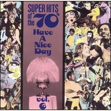 Super Hits Of The '70S: Have A Nice Day, Volume 6 mp3 Compilation by Various Artists