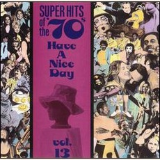 Super Hits Of The '70S: Have A Nice Day, Volume 13