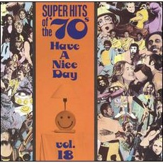 Super Hits Of The '70S: Have A Nice Day, Volume 18 by Various Artists