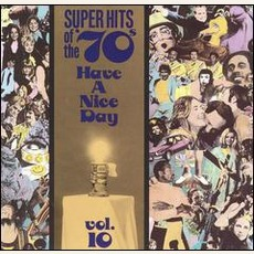 Super Hits Of The '70S: Have A Nice Day, Volume 10 by Various Artists