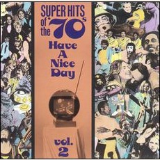 Super Hits Of The '70S: Have A Nice Day, Volume 2 by Various Artists