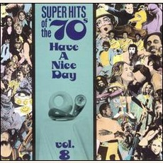 Super Hits Of The '70S: Have A Nice Day, Volume 8 mp3 Compilation by Various Artists