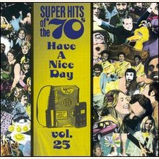 Super Hits Of The '70S: Have A Nice Day, Volume 25 mp3 Compilation by Various Artists