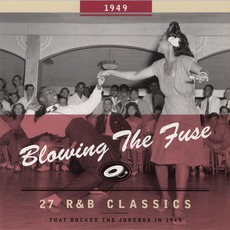 Blowing The Fuse: 27 R&B Classics That Rocked The Jukebox In 1949 mp3 Compilation by Various Artists