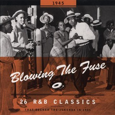 Blowing The Fuse: 26 R&B Classics That Rocked The Jukebox In 1945 mp3 Compilation by Various Artists
