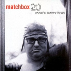 Yourself Or Someone Like You mp3 Album by Matchbox Twenty