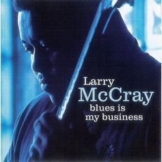 Blues Is My Business mp3 Album by Larry McCray