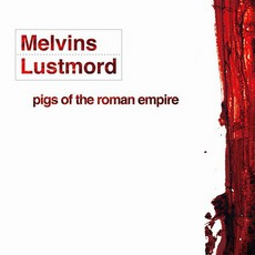 Pigs Of The Roman Empire mp3 Album by Melvins & Lustmord