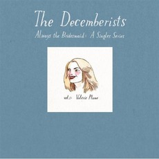 Always The Bridesmaid, Volume I: Valerie Plame mp3 Single by The Decemberists
