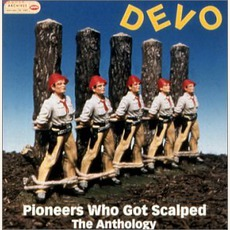 Pioneers Who Got Scalped: The Anthology mp3 Artist Compilation by Devo