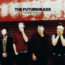 This Is Not The World mp3 Album by The Futureheads