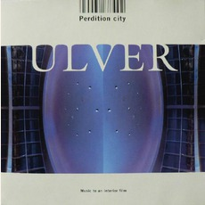 Perdition City: Music To An Interior Film mp3 Album by Ulver