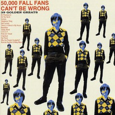 50,000 Fall Fans Can't Be Wrong: 39 Golden Greats by The Fall